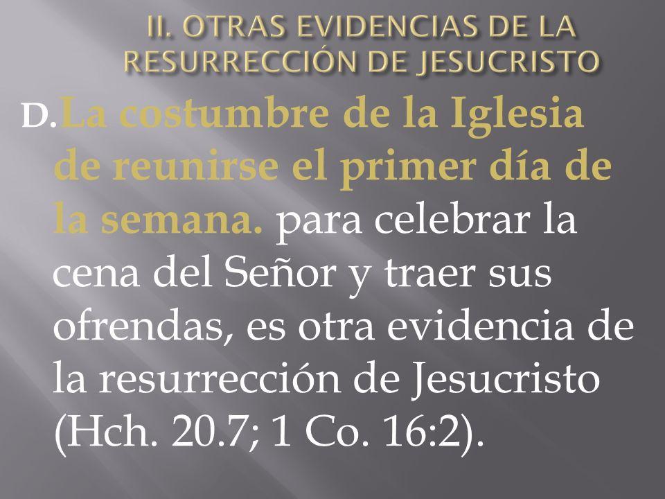 D. La costumbre de la Iglesia de reunirse el primer día de la semana. para celebrar la cena del Señor y traer sus ofrendas, es otra evidencia de la re
