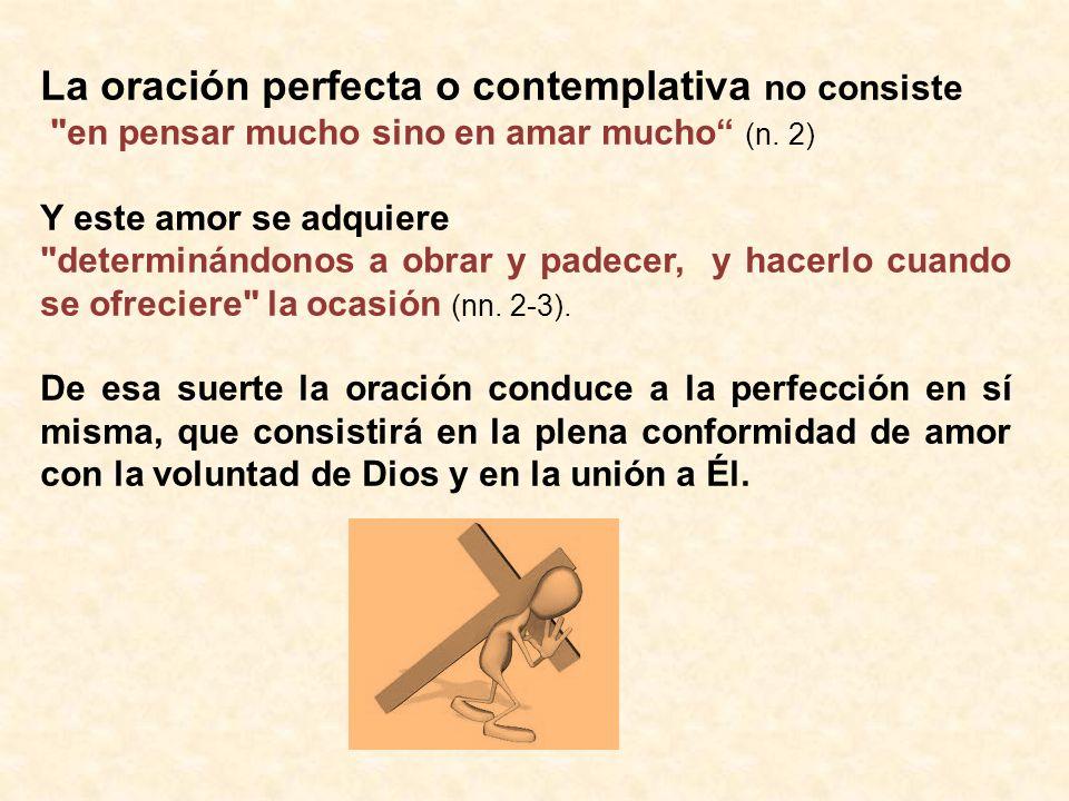 La oración perfecta o contemplativa no consiste en pensar mucho sino en amar mucho (n.