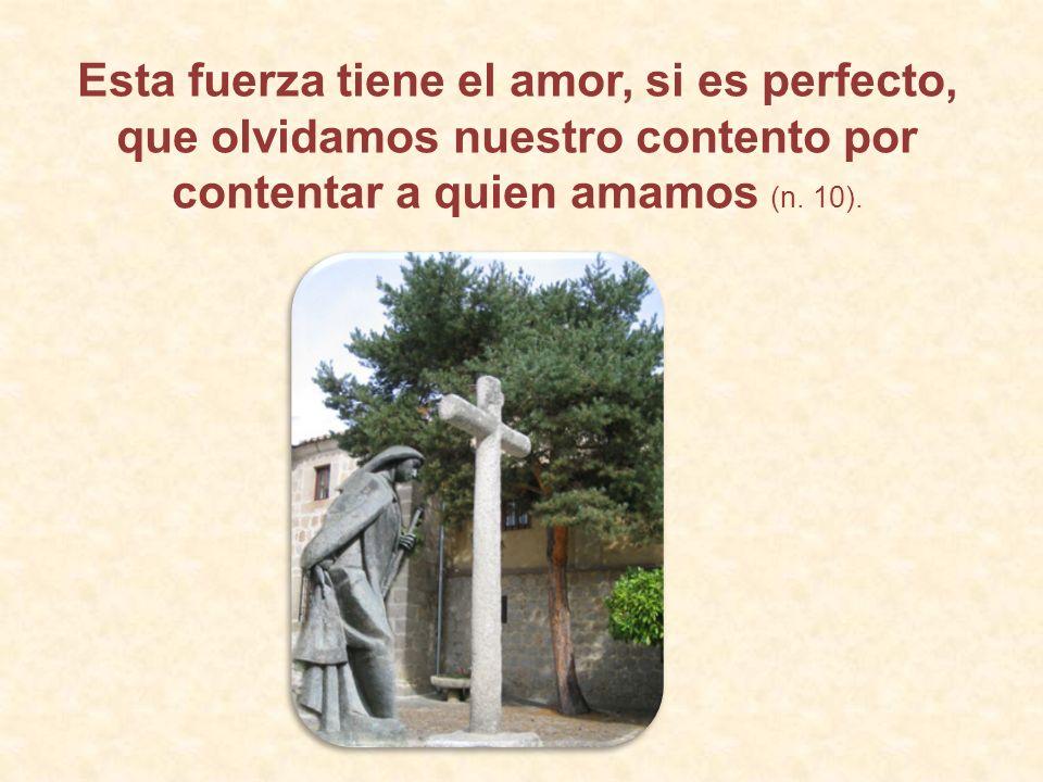 Esta fuerza tiene el amor, si es perfecto, que olvidamos nuestro contento por contentar a quien amamos (n.