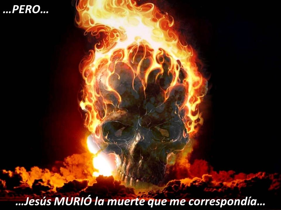 …Jesús MURIÓ la muerte que me correspondía… …PERO…