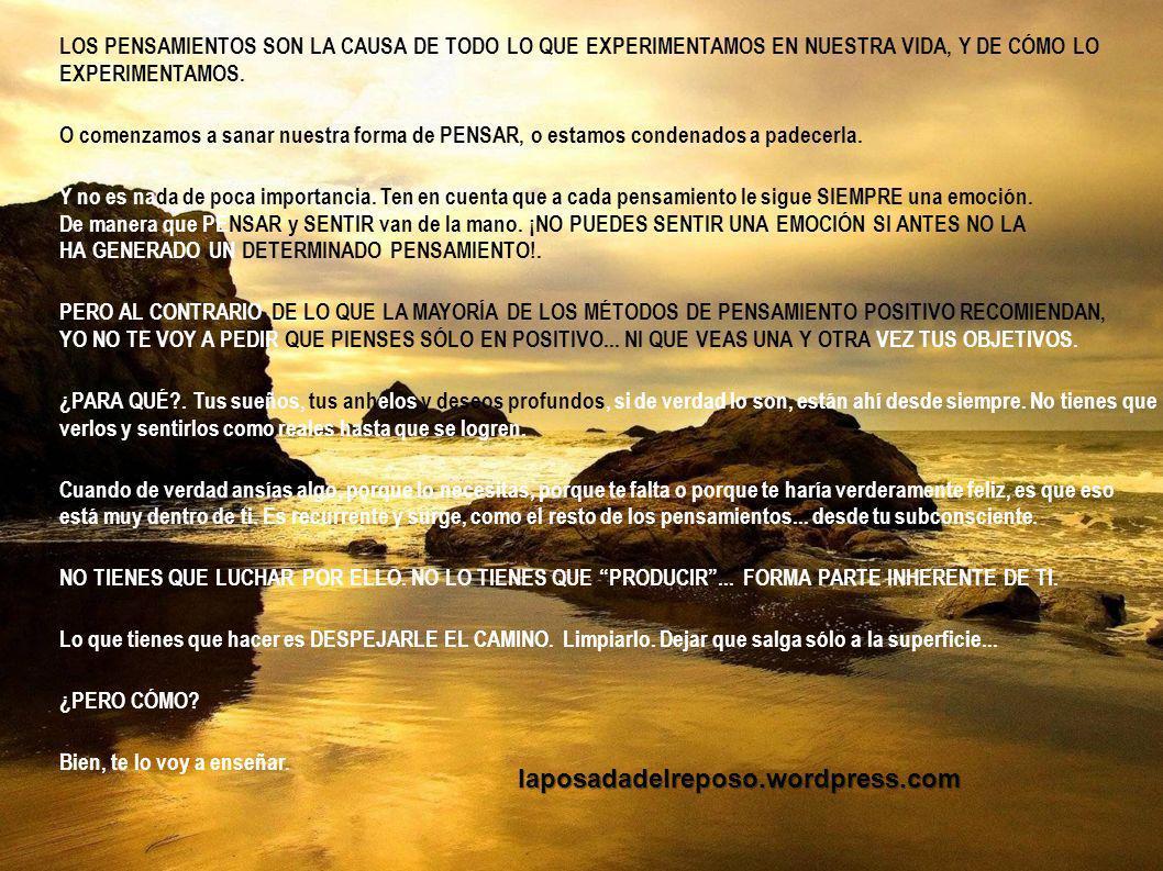 laposadadelreposo.wordpress.com LOS PENSAMIENTOS SON LA CAUSA DE TODO LO QUE EXPERIMENTAMOS EN NUESTRA VIDA, Y DE CÓMO LO EXPERIMENTAMOS.