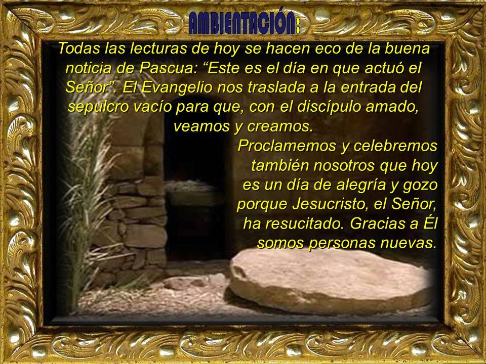Proclamemos y celebremos también nosotros que hoy es un día de alegría y gozo porque Jesucristo, el Señor, ha resucitado.
