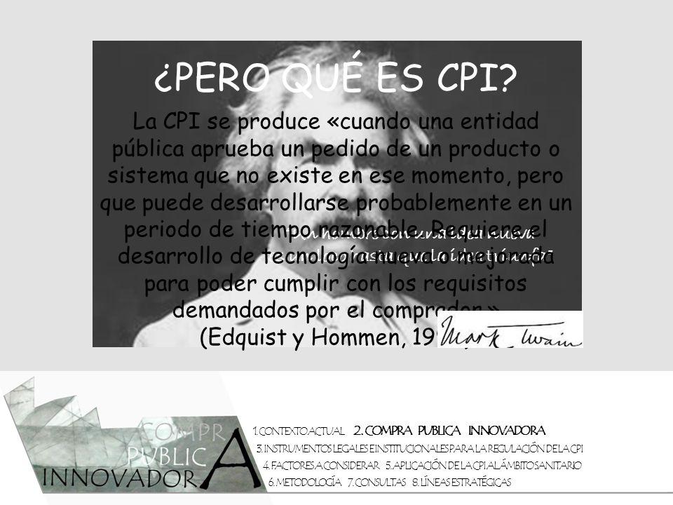 1. CONTEXTO ACTUAL 2. COMPRA PUBLICA INNOVADORA 3. INSTRUMENTOS LEGALES E INSTITUCIONALES PARA LA REGULACIÓN DE LA CPI 4. FACTORES A CONSIDERAR 5. APL