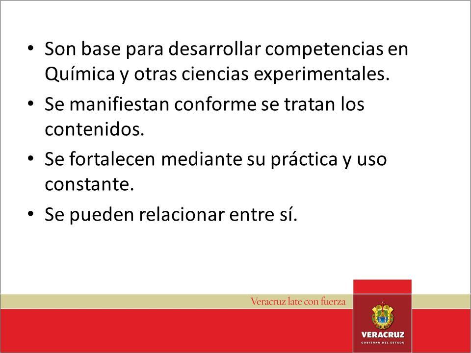Son base para desarrollar competencias en Química y otras ciencias experimentales. Se manifiestan conforme se tratan los contenidos. Se fortalecen med