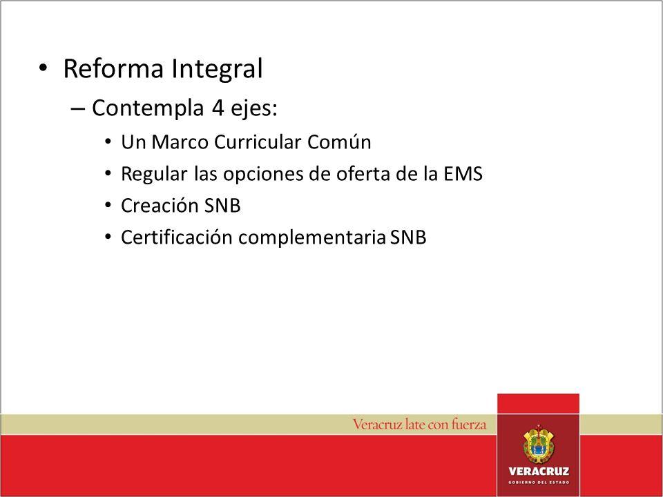 Reforma Integral – Contempla 4 ejes: Un Marco Curricular Común Regular las opciones de oferta de la EMS Creación SNB Certificación complementaria SNB