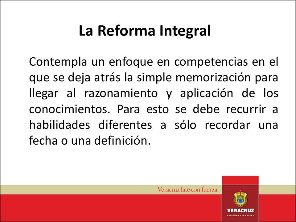 La Reforma Integral Contempla un enfoque en competencias en el que se deja atrás la simple memorización para llegar al razonamiento y aplicación de lo