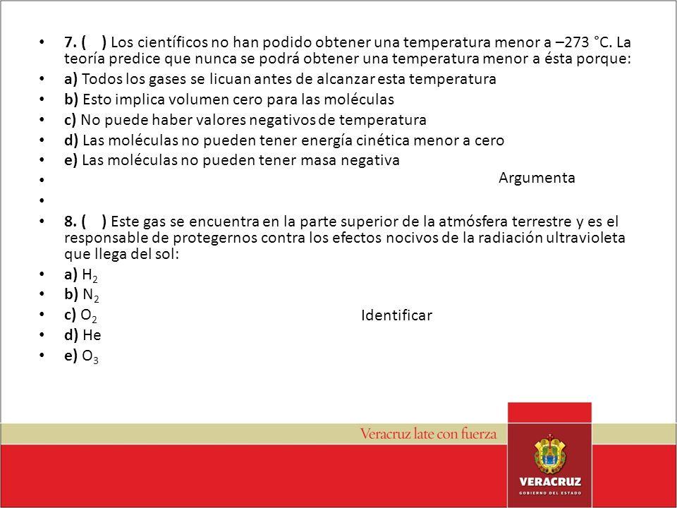 7. ( ) Los científicos no han podido obtener una temperatura menor a –273 °C. La teoría predice que nunca se podrá obtener una temperatura menor a ést