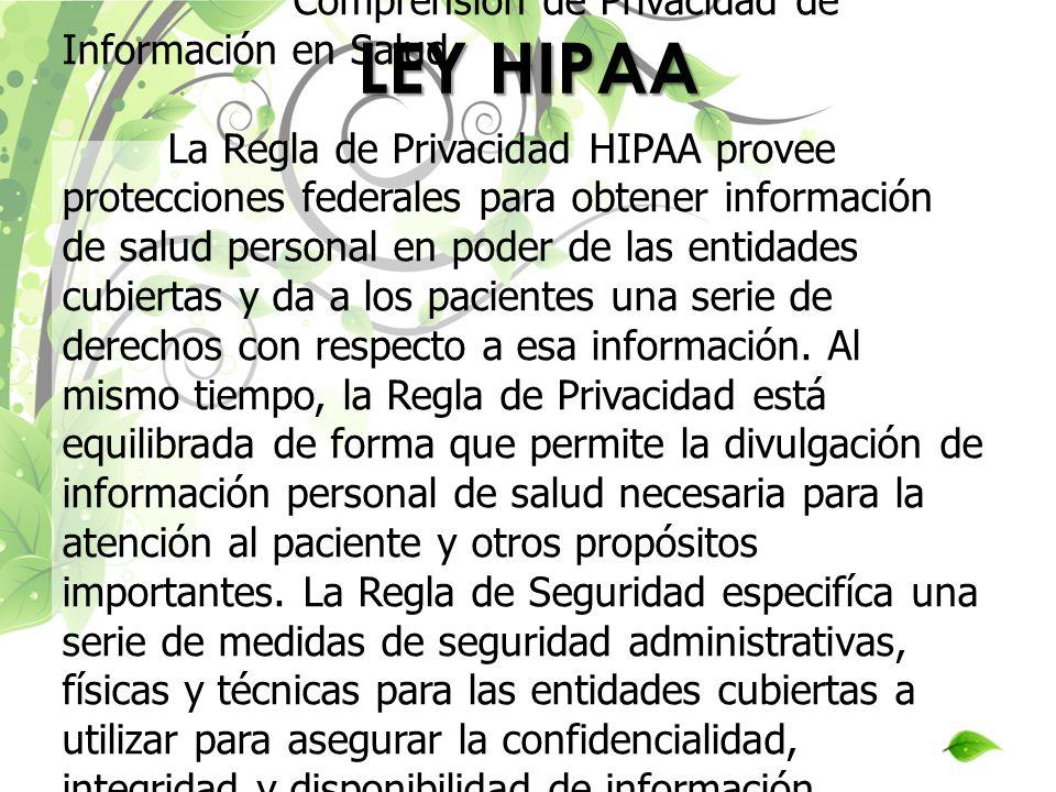 LEY HIPAA Comprensión de Privacidad de Información en Salud La Regla de Privacidad HIPAA provee protecciones federales para obtener información de sal