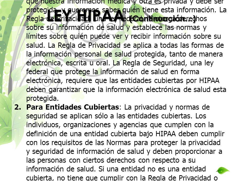 LEY HIPAA (Continuación…) 1.Para los consumidores: La mayoría de nosotros creemos que nuestra información médica y otra es privada y debe ser protegid