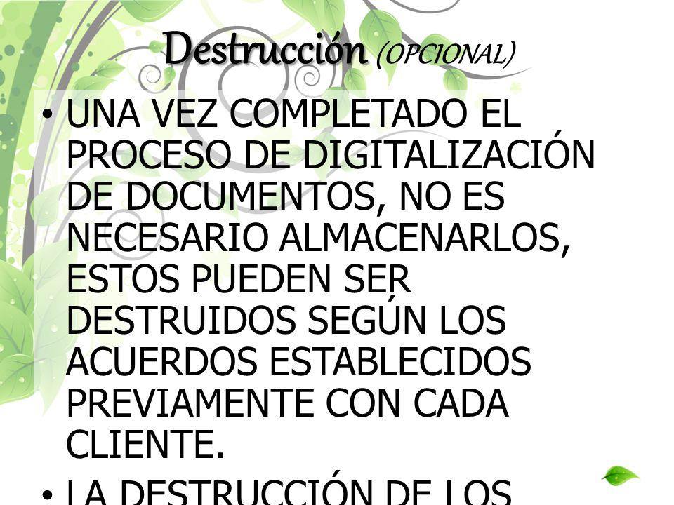UNA VEZ COMPLETADO EL PROCESO DE DIGITALIZACIÓN DE DOCUMENTOS, NO ES NECESARIO ALMACENARLOS, ESTOS PUEDEN SER DESTRUIDOS SEGÚN LOS ACUERDOS ESTABLECID