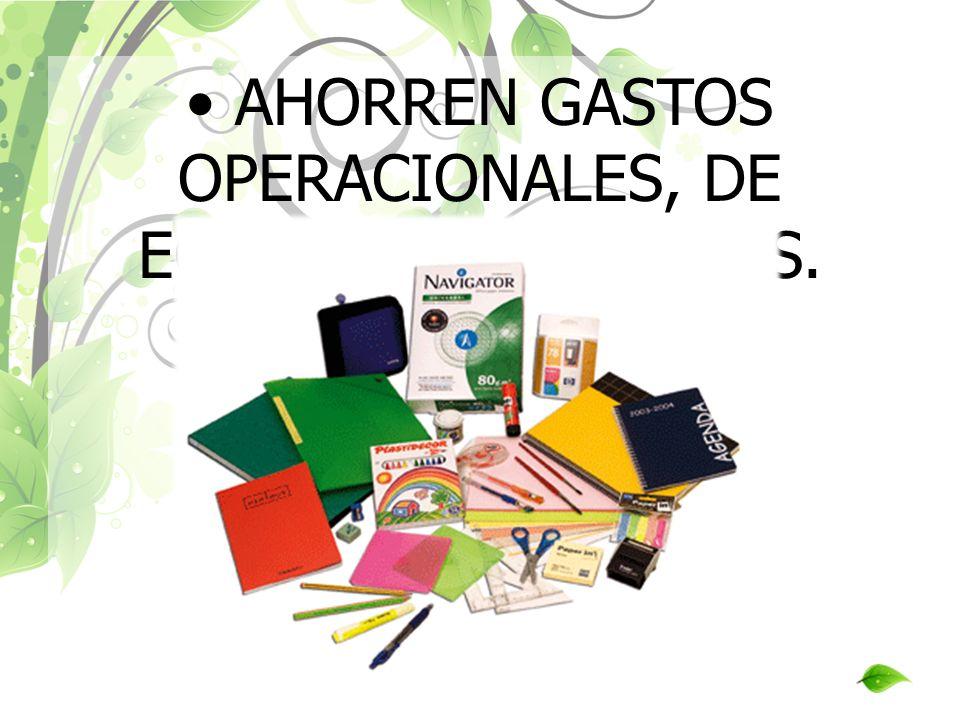 AHORREN GASTOS OPERACIONALES, DE EQUIPO Y MATERIALES.