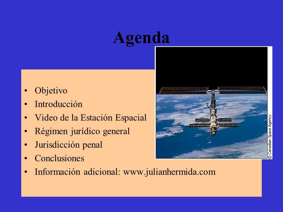 Agenda Objetivo Introducción Video de la Estación Espacial Régimen jurídico general Jurisdicción penal Conclusiones Información adicional: www.julianh