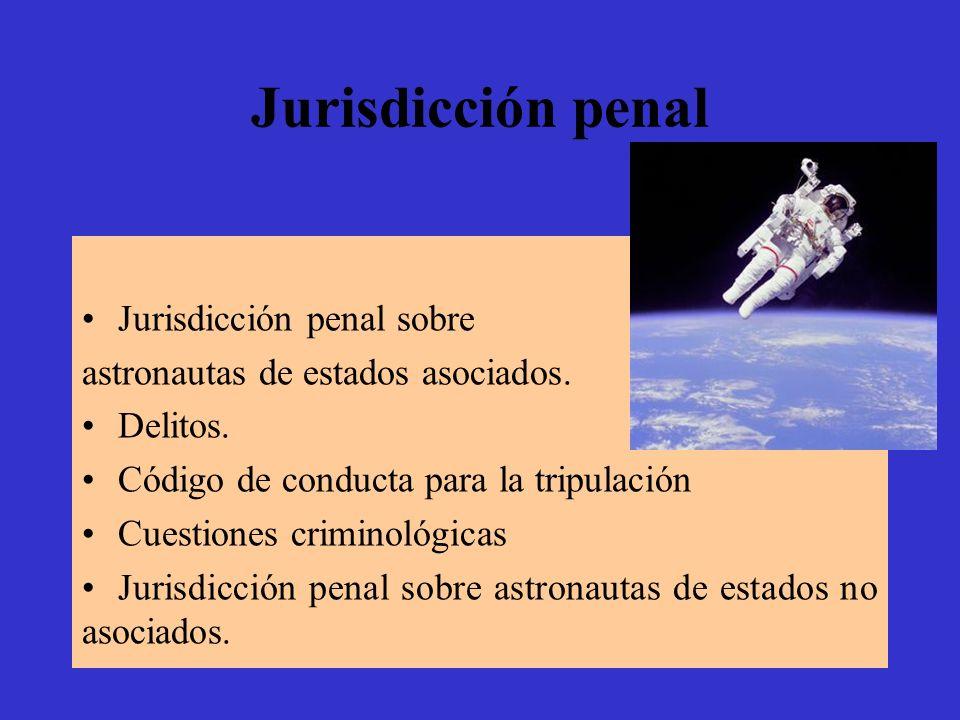 Jurisdicción penal Jurisdicción penal sobre astronautas de estados asociados. Delitos. Código de conducta para la tripulación Cuestiones criminológica