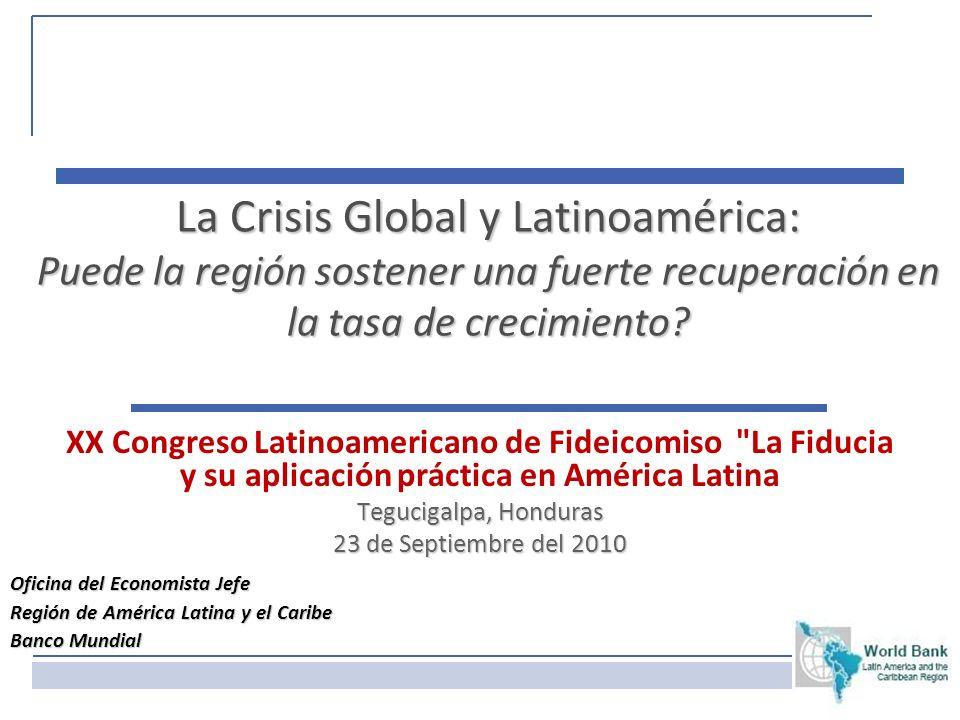11 La Crisis Global y Latinoamérica: Puede la región sostener una fuerte recuperación en la tasa de crecimiento? XX Congreso Latinoamericano de Fideic