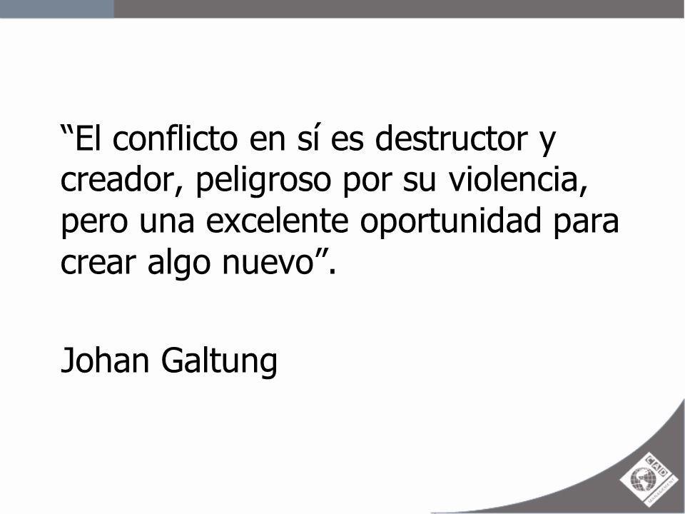 El conflicto en sí es destructor y creador, peligroso por su violencia, pero una excelente oportunidad para crear algo nuevo. Johan Galtung