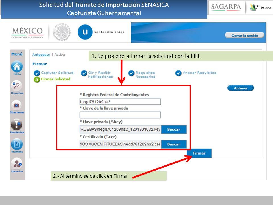 1. Se procede a firmar la solicitud con la FIEL 2.- Al termino se da click en Firmar Solicitud del Trámite de Importación SENASICA Capturista Gubernam