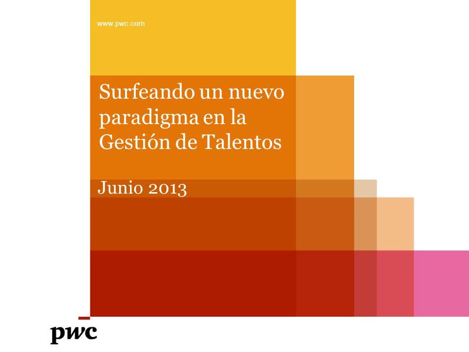 PwC Gestión de Talentos Nuevos paradigmas 2 junio 2013 1 Lo opuesto de la certeza no es la deriva.