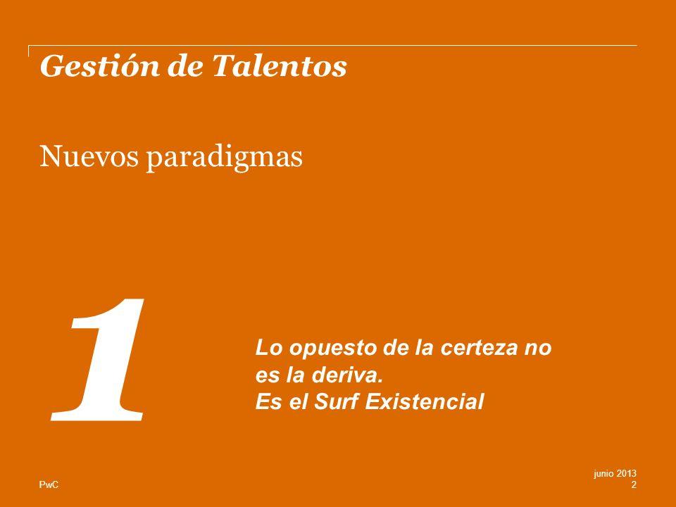 PwC Gestión de Talentos Nuevos paradigmas 2 junio 2013 1 Lo opuesto de la certeza no es la deriva. Es el Surf Existencial