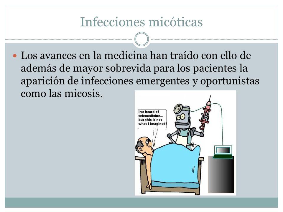 Infecciones micóticas Los avances en la medicina han traído con ello de además de mayor sobrevida para los pacientes la aparición de infecciones emerg