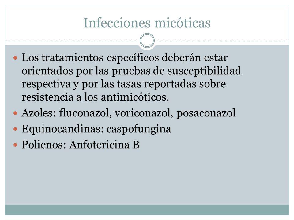 Infecciones micóticas Los tratamientos específicos deberán estar orientados por las pruebas de susceptibilidad respectiva y por las tasas reportadas s