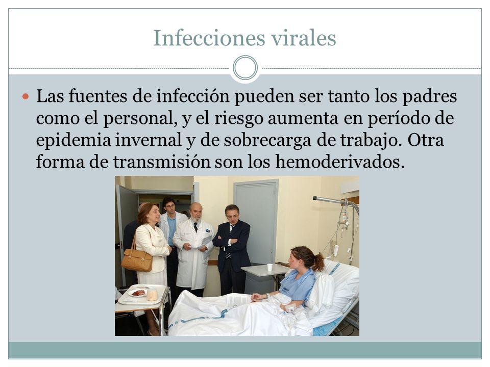 Infecciones virales Las fuentes de infección pueden ser tanto los padres como el personal, y el riesgo aumenta en período de epidemia invernal y de so