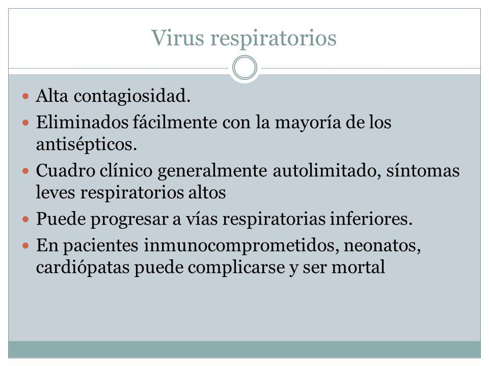 Virus respiratorios Alta contagiosidad. Eliminados fácilmente con la mayoría de los antisépticos. Cuadro clínico generalmente autolimitado, síntomas l