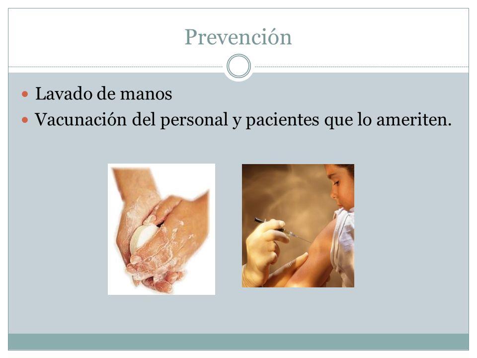 Prevención Lavado de manos Vacunación del personal y pacientes que lo ameriten.