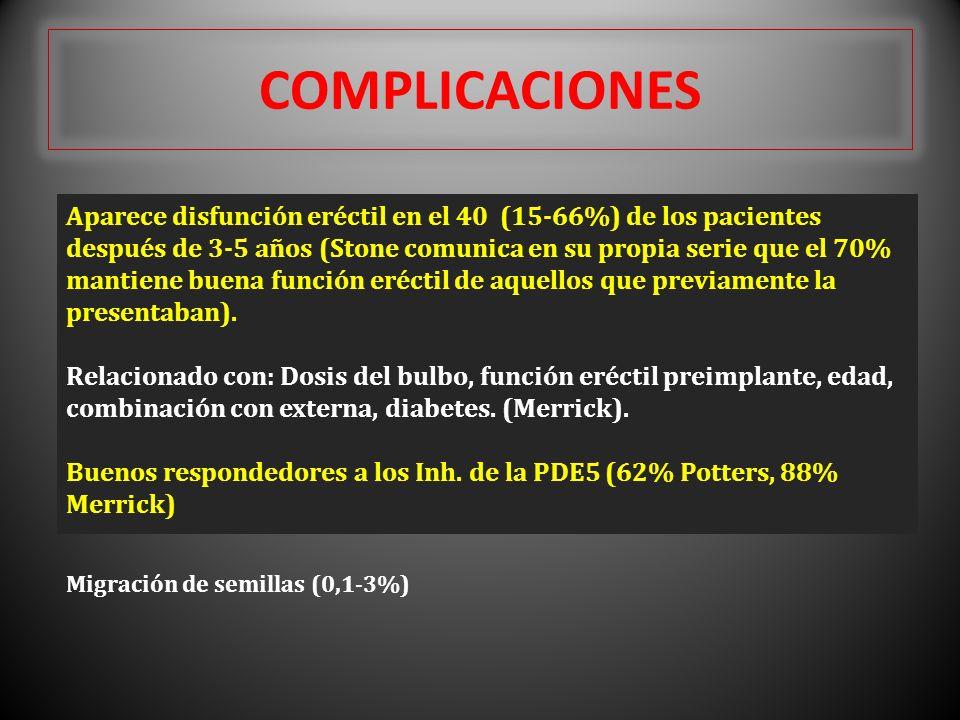 COMPLICACIONES Migración de semillas (0,1-3%) Aparece disfunción eréctil en el 40 (15-66%) de los pacientes después de 3-5 años (Stone comunica en su