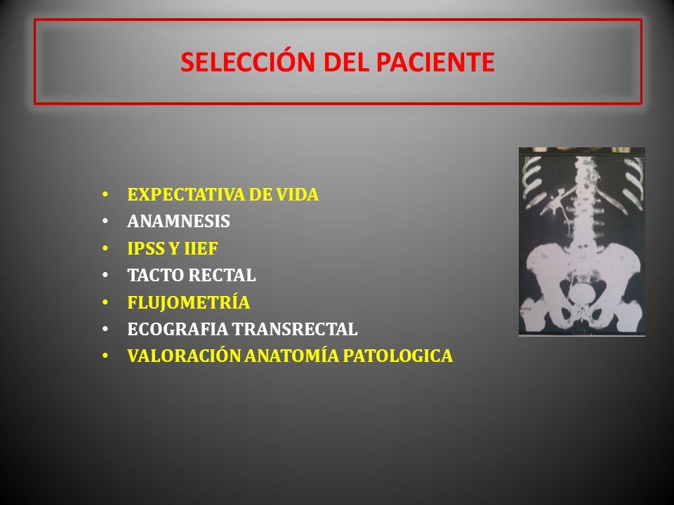 SELECCIÓN DEL PACIENTE EXPECTATIVA DE VIDA ANAMNESIS IPSS Y IIEF TACTO RECTAL FLUJOMETRÍA ECOGRAFIA TRANSRECTAL VALORACIÓN ANATOMÍA PATOLOGICA