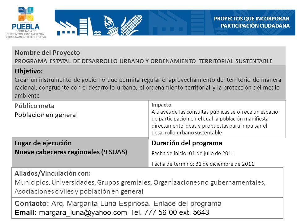 Nombre del Proyecto PROGRAMA ESTATAL DE DESARROLLO URBANO Y ORDENAMIENTO TERRITORIAL SUSTENTABLE Objetivo: Crear un instrumento de gobierno que permit