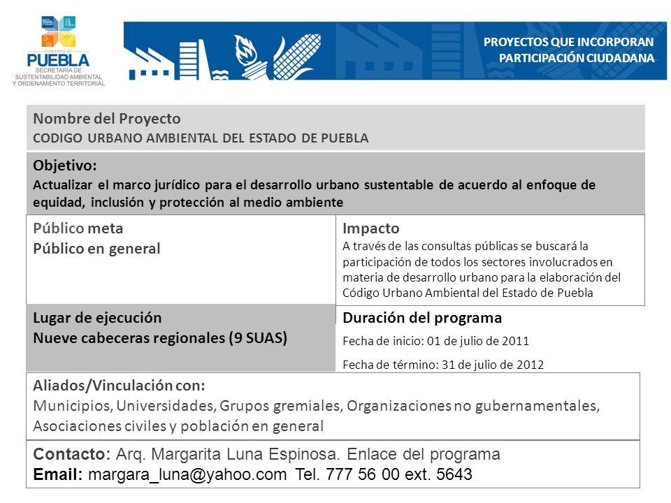 Nombre del Proyecto CODIGO URBANO AMBIENTAL DEL ESTADO DE PUEBLA Objetivo: Actualizar el marco jurídico para el desarrollo urbano sustentable de acuer