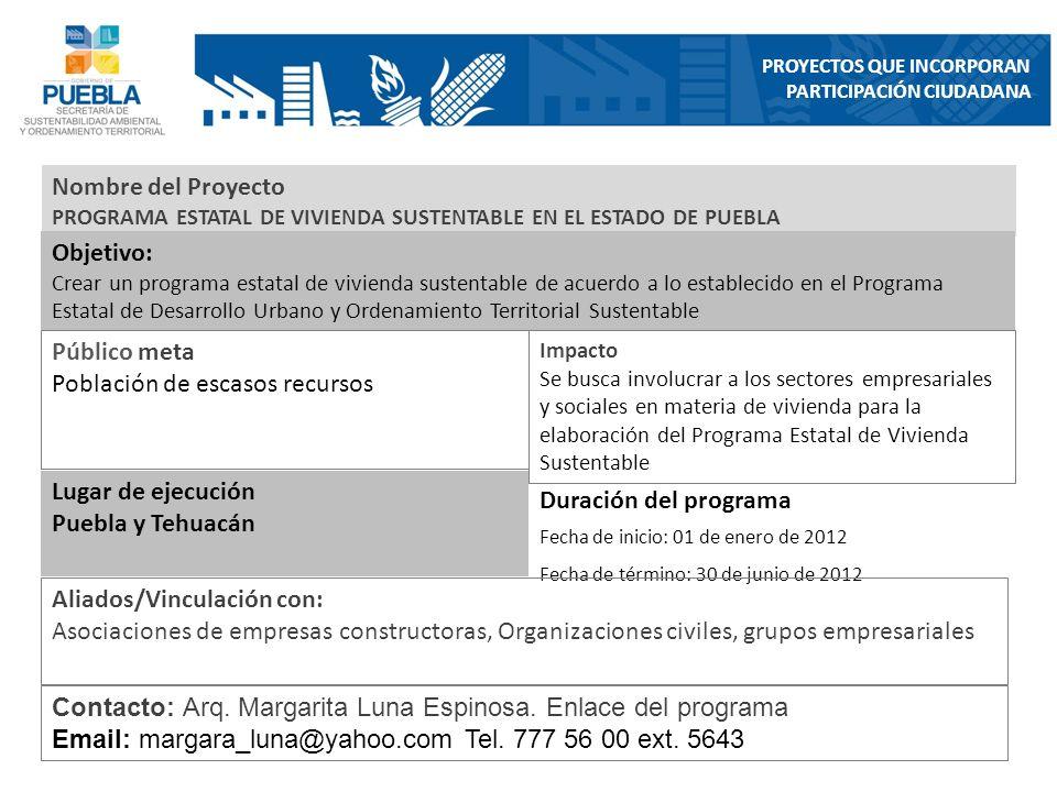 Nombre del Proyecto PROGRAMA ESTATAL DE VIVIENDA SUSTENTABLE EN EL ESTADO DE PUEBLA Objetivo: Crear un programa estatal de vivienda sustentable de acu