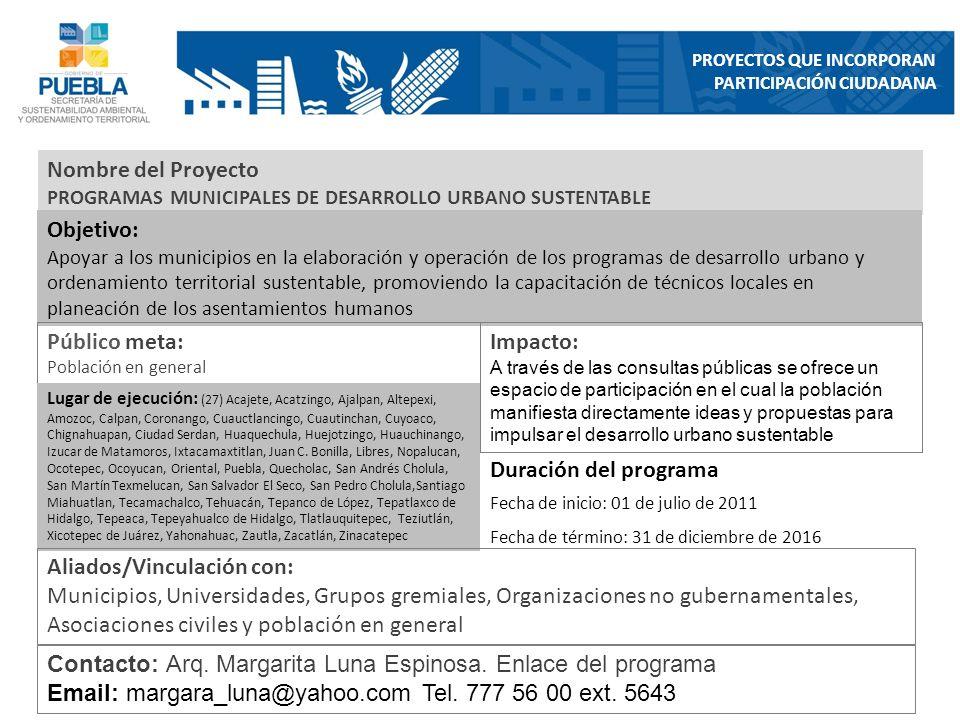 Nombre del Proyecto PROGRAMAS MUNICIPALES DE DESARROLLO URBANO SUSTENTABLE Objetivo: Apoyar a los municipios en la elaboración y operación de los prog