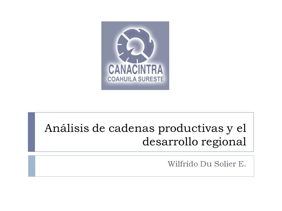 Análisis de cadenas productivas y el desarrollo regional Wilfrido Du Solier E.