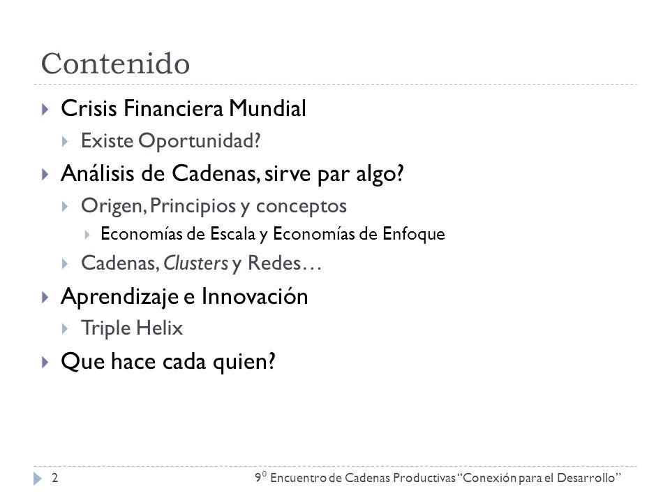 Contenido 9 Encuentro de Cadenas Productivas Conexión para el Desarrollo 2 Crisis Financiera Mundial Existe Oportunidad? Análisis de Cadenas, sirve pa