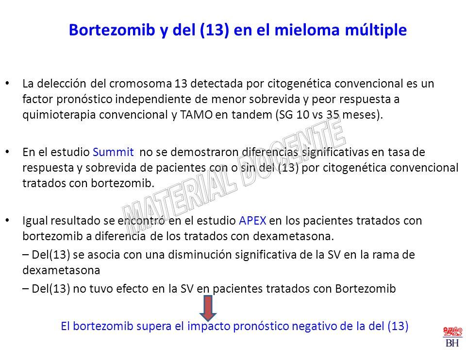 Bortezomib y del (13) en el mieloma múltiple La delección del cromosoma 13 detectada por citogenética convencional es un factor pronóstico independien