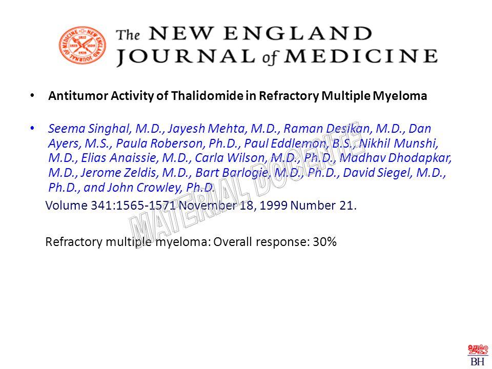 Antitumor Activity of Thalidomide in Refractory Multiple Myeloma Seema Singhal, M.D., Jayesh Mehta, M.D., Raman Desikan, M.D., Dan Ayers, M.S., Paula