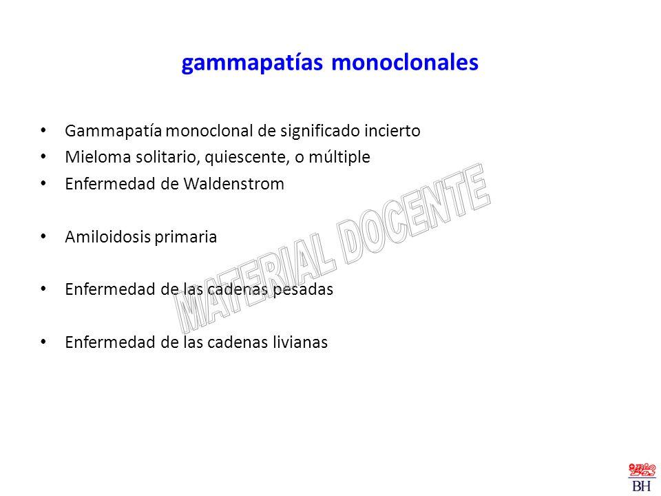 gammapatías monoclonales Gammapatía monoclonal de significado incierto Mieloma solitario, quiescente, o múltiple Enfermedad de Waldenstrom Amiloidosis