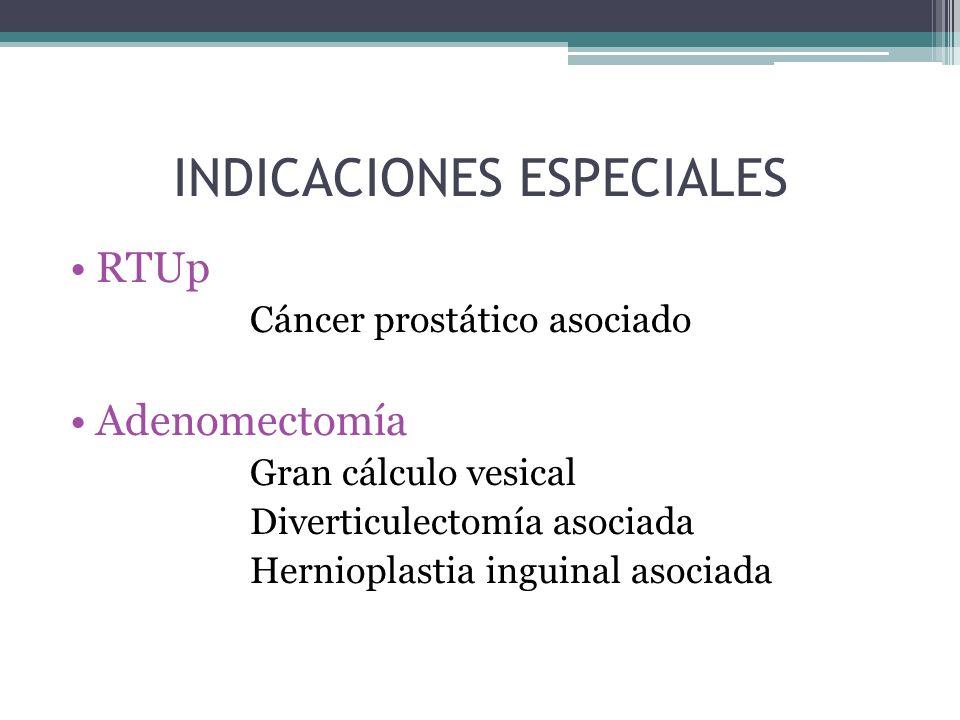 INDICACIONES ESPECIALES RTUp Cáncer prostático asociado Adenomectomía Gran cálculo vesical Diverticulectomía asociada Hernioplastia inguinal asociada