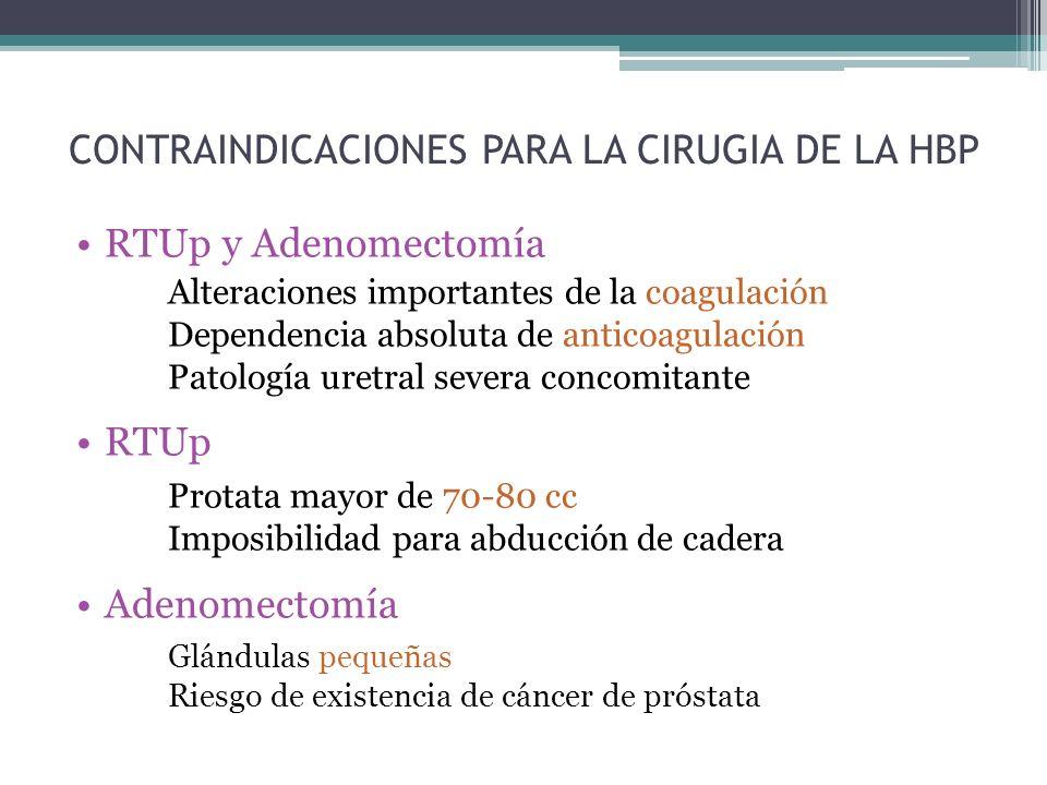 CONTRAINDICACIONES PARA LA CIRUGIA DE LA HBP RTUp y Adenomectomía Alteraciones importantes de la coagulación Dependencia absoluta de anticoagulación Patología uretral severa concomitante RTUp Protata mayor de 70-80 cc Imposibilidad para abducción de cadera Adenomectomía Glándulas pequeñas Riesgo de existencia de cáncer de próstata