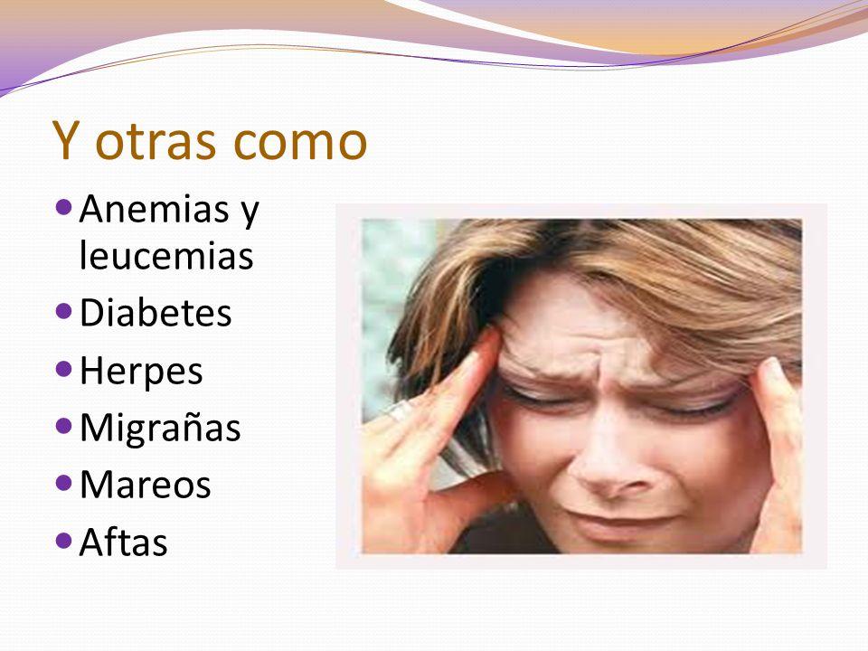 Y otras como Anemias y leucemias Diabetes Herpes Migrañas Mareos Aftas