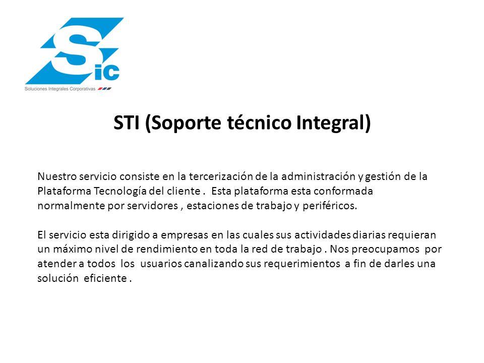 STI (Soporte técnico Integral) Nuestro servicio consiste en la tercerización de la administración y gestión de la Plataforma Tecnología del cliente.
