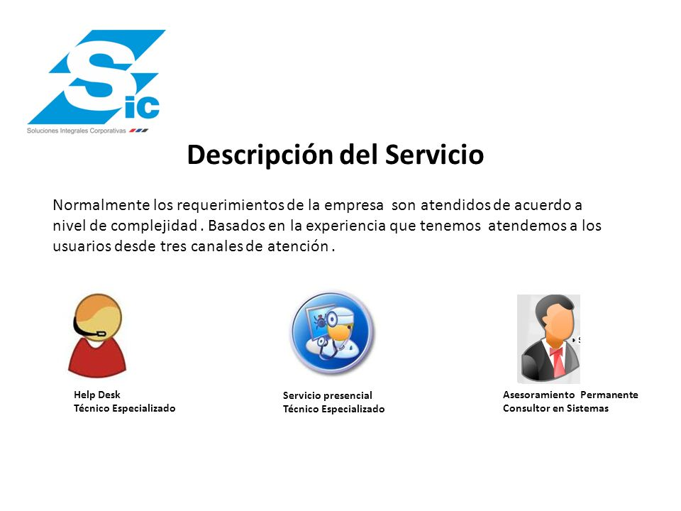 Descripción del Servicio Normalmente los requerimientos de la empresa son atendidos de acuerdo a nivel de complejidad. Basados en la experiencia que t