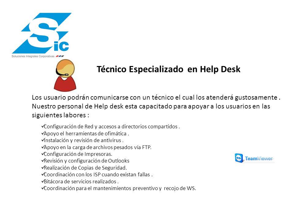Técnico Especializado en Help Desk Los usuario podrán comunicarse con un técnico el cual los atenderá gustosamente.