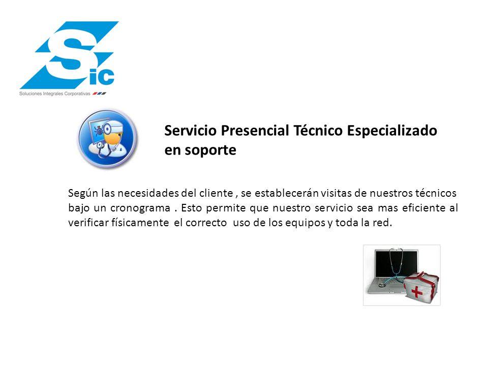 Servicio Presencial Técnico Especializado en soporte Según las necesidades del cliente, se establecerán visitas de nuestros técnicos bajo un cronogram