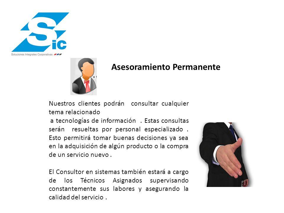 Asesoramiento Permanente Nuestros clientes podrán consultar cualquier tema relacionado a tecnologías de información.