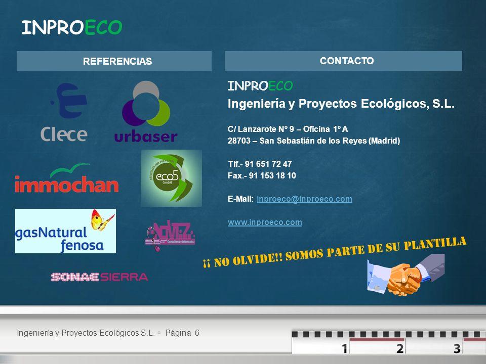 INPROECO Ingeniería y Proyectos Ecológicos, S.L. C/ Lanzarote Nº 9 – Oficina 1º A 28703 – San Sebastián de los Reyes (Madrid) Tlf.- 91 651 72 47 Fax.-