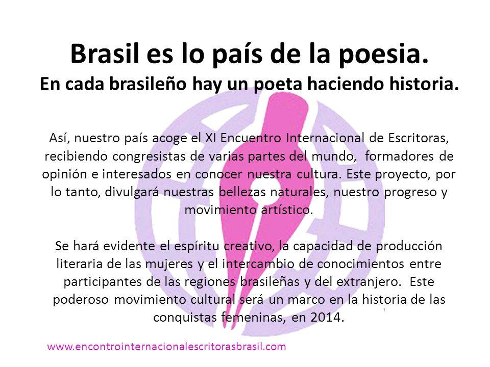Brasil es lo país de la poesia. En cada brasileño hay un poeta haciendo historia.