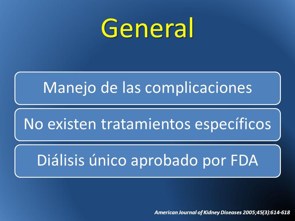 General Manejo de las complicacionesNo existen tratamientos específicosDiálisis único aprobado por FDA American Journal of Kidney Diseases 2005;45(3):