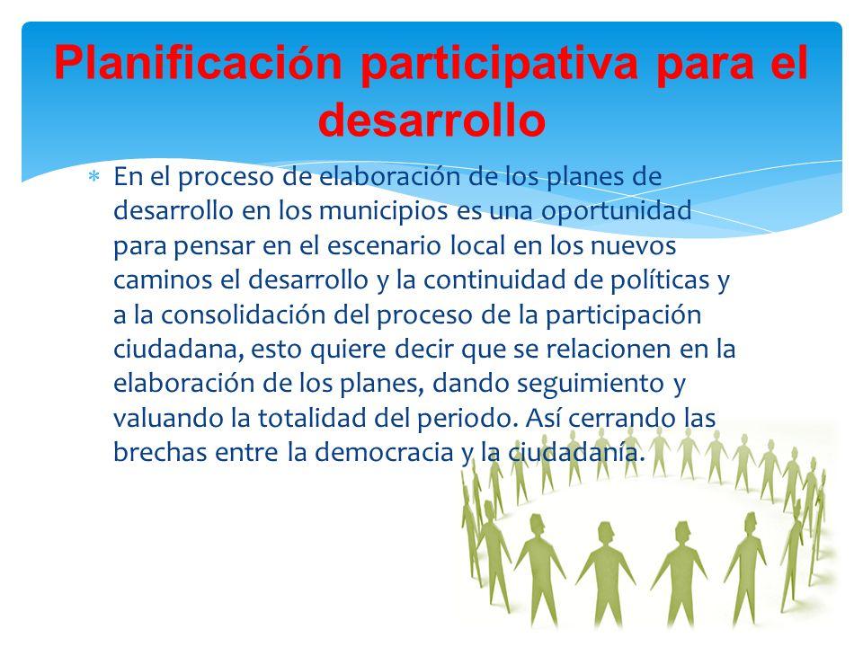 En el proceso de elaboración de los planes de desarrollo en los municipios es una oportunidad para pensar en el escenario local en los nuevos caminos